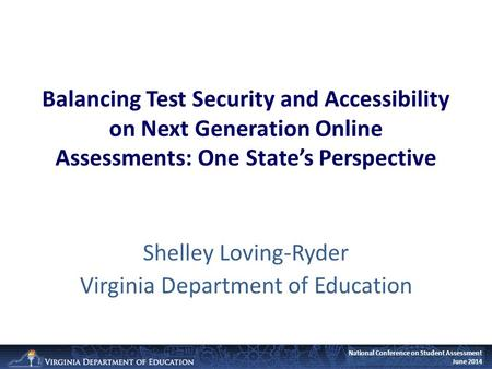 National Conference on Student Assessment June 2014 Balancing Test Security and Accessibility on Next Generation Online Assessments: One State's Perspective.