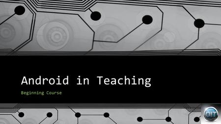 Android in Teaching Beginning Course. Workshop Agenda General Android Tablet Information Basic Tablet Functions Connectivity Wi-Fi Bluetooth & Bluetooth.