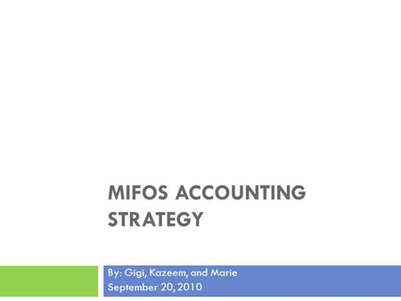 MIFOS ACCOUNTING STRATEGY By: Gigi, Kazeem, and Marie September 20, 2010.