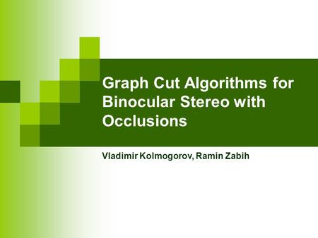 Graph Cut Algorithms for Binocular Stereo with Occlusions Vladimir Kolmogorov, Ramin Zabih.