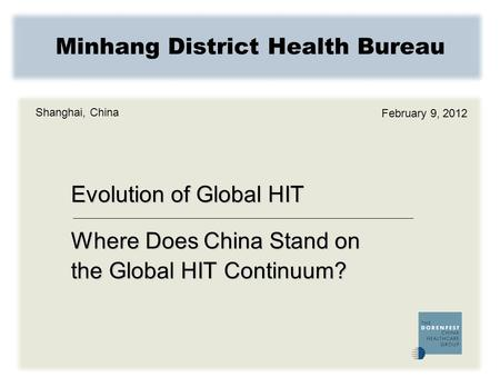Minhang District Health Bureau Shanghai, China February 9, 2012 Evolution of Global HIT Where Does China Stand on the Global HIT Continuum?