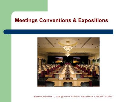 Meetings Conventions & Expositions Bucharest, November 17, Tourism & Services, ACADEMY OF ECONOMIC STUDIES.