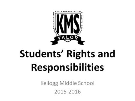 Kellogg Middle School 2015-2016 Students' Rights and Responsibilities.