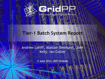Tier-1 Batch System Report Andrew Lahiff, Alastair Dewhurst, John Kelly, Ian Collier 5 June 2013, HEP SYSMAN.