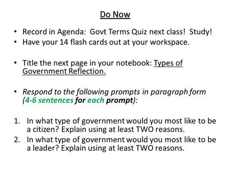 Do Now Record in Agenda: Govt Terms Quiz next class! Study! Have your 14 flash cards out at your workspace. Title the next page in your notebook: Types.