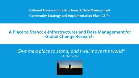 Click to add Text A Place to Stand: e-Infrastructures and Data Management for Global Change Research Belmont Forum e-Infrastructures & Data Management.