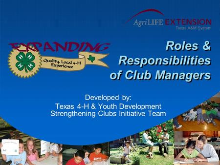 Roles & Responsibilities of Club Managers Developed by: Texas 4-H & Youth Development Strengthening Clubs Initiative Team.