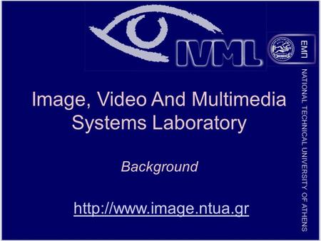 NATIONAL TECHNICAL UNIVERSITY OF ATHENS Image, Video And Multimedia Systems Laboratory Background