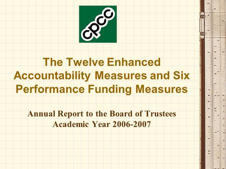 The Twelve Enhanced Accountability Measures and Six Performance Funding Measures Annual Report to the Board of Trustees Academic Year 2006-2007.