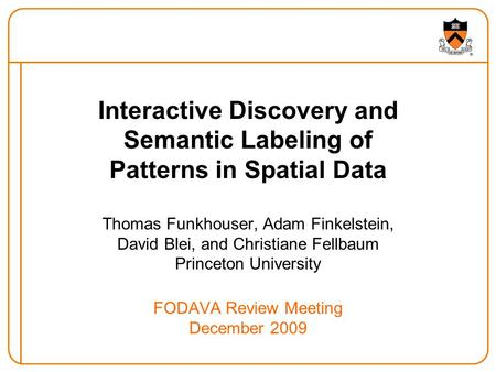 Interactive Discovery and Semantic Labeling of Patterns in Spatial Data Thomas Funkhouser, Adam Finkelstein, David Blei, and Christiane Fellbaum Princeton.