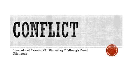 Internal and External Conflict using Kohlberg's Moral Dilemmas.