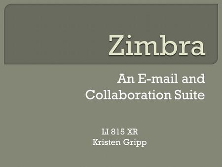 An E-mail and Collaboration Suite LI 815 XR Kristen Gripp.