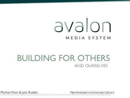 BUILDING FOR OTHERS AND OURSELVES Michael Klein & Julie Rudder Northwestern University Library.