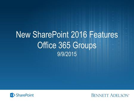 New SharePoint 2016 Features Office 365 Groups 9/9/2015.