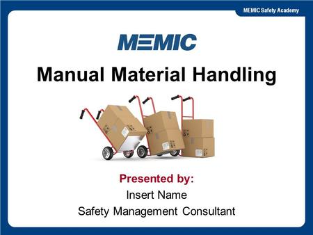 Slide 1 Manual Material Handling Presented by: Insert Name Safety Management Consultant.