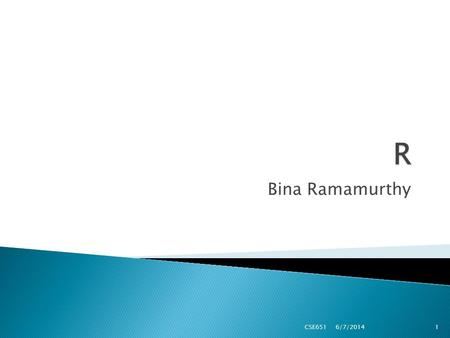 Bina Ramamurthy 6/7/2014 CSE6511.  R is a software package for statistical computing.  R is an interpreted language  It is open source with high level.