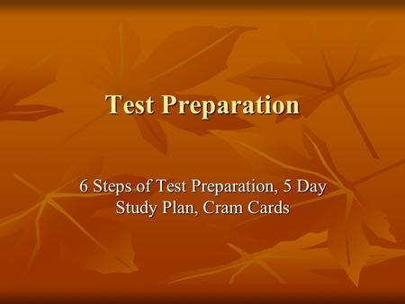 Test Preparation 6 Steps of Test Preparation, 5 Day Study Plan, Cram Cards.