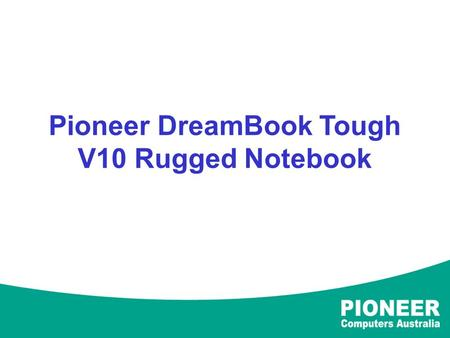 Pioneer DreamBook Tough V10 Rugged Notebook. Light weighted V10 with fully rugged protection combining high security, full Wireless Access function, dual.