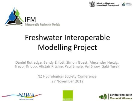 Freshwater Interoperable Modelling Project Daniel Rutledge, Sandy Elliott, Simon Guest, Alexander Herzig, Trevor Knopp, Alistair Ritchie, Paul Smale, Val.