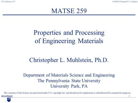 MATSE 259 Spring 2007, C. Muhlstein© C. Muhlstein, 2007 The contents of this lecture are protected under U.S. copyright law and should not be duplicated.