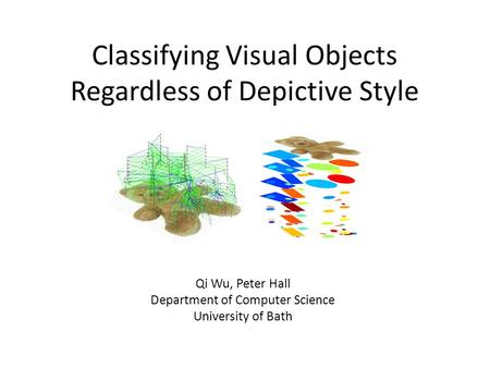 Classifying Visual Objects Regardless of Depictive Style Qi Wu, Peter Hall Department of Computer Science University of Bath.