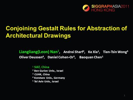 Conjoining Gestalt Rules for Abstraction of Architectural Drawings Liangliang(Leon) Nan 1, Andrei Sharf 2, Ke Xie 1, Tien-Tsin Wong 3 Oliver Deussen 4,
