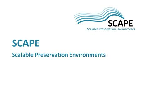 SCAPE Scalable Preservation Environments. 2 Its all about scalability! Scalable services for planning and execution of institutional preservation strategies.