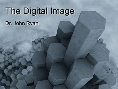 The Digital Image Dr. John Ryan. What would this look like in grayscale?