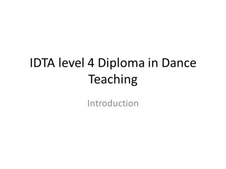 IDTA level 4 Diploma in Dance Teaching Introduction.