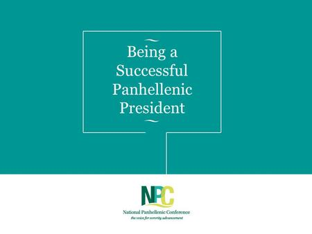 Being a Successful Panhellenic President. NPC: Who Are We? NATIONAL PANHELLENIC CONFERENCE the voice for sorority advancement NPC is a collaborative organization.