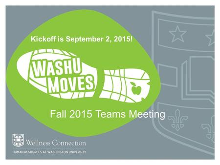 Fall 2015 Teams Meeting Kickoff is September 2, 2015!