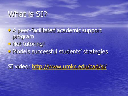What is SI? A peer-facilitated academic support program A peer-facilitated academic support program Not tutoring! Not tutoring! Models successful students'