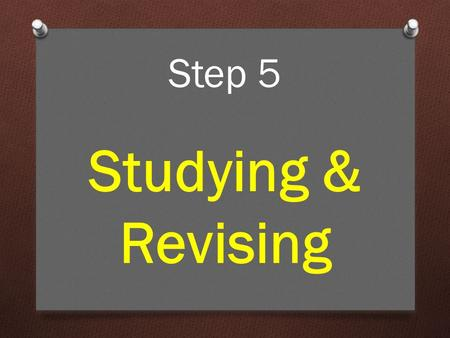 Step 5 Studying & Revising. So, we come to the most widely asked question of all: How do I study? The answer isn't straightforward. Everyone has their.