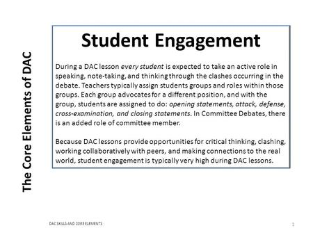 The Core Elements of DAC 1 Student Engagement During a DAC lesson every student is expected to take an active role in speaking, note-taking, and thinking.