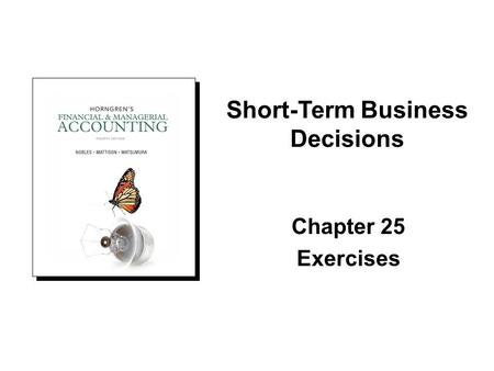 Chapter 25 Exercises Short-Term Business Decisions.