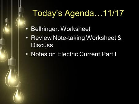 Today's Agenda…11/17 Bellringer: Worksheet Review Note-taking Worksheet & Discuss Notes on Electric Current Part I.