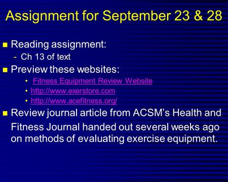 Assignment for September 23 & 28 n Reading assignment: -Ch 13 of text n Preview these websites: Fitness Equipment Review Website