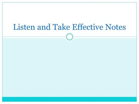 Listen and Take Effective Notes. Activity (end of lesson) Consider the following questions and write a brief response to each in about 10-15 minutes: