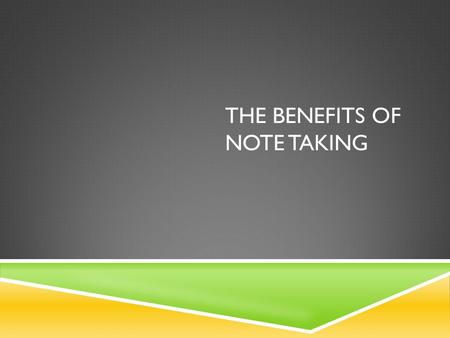 "THE BENEFITS OF NOTE TAKING. IT HELPS STUDENTS STAY ATTENTIVE ""Taking notes requires the attention to be more precisely focused on the access, sorting,"