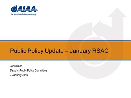 Public Policy Update – January RSAC John Rose Deputy, Public Policy Committee 7 January 2015.