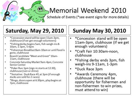 Memorial Weekend 2010 Schedule of Events (*see event signs for more details) Saturday, May 29, 2010 *Concession stand will be open 11am-3pm, clubhouse.