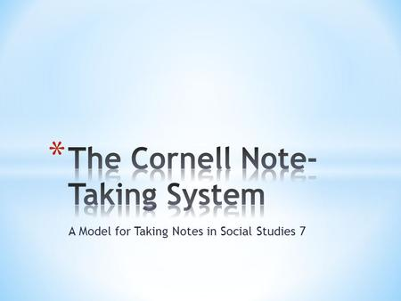 A Model for Taking Notes in Social Studies 7. The information we discuss in class is just as important as the sources which we read, view, or listen to.