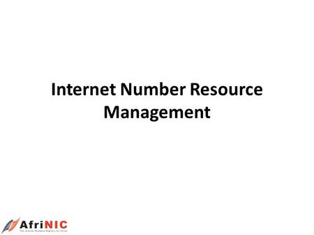 Internet Number Resource Management. PART 1 Introduction AfriNIC Audience Tea Breaks / Lunch.