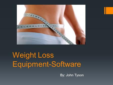 "Weight Loss Equipment-Software By: John Tyson. Purpose! "" To provide safe and efficient equipment and software that will aid in weight loss using the."