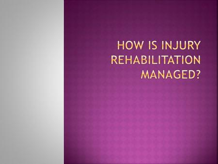  Rehabilitation can take a long time depending on the injury.  A doctor or physiotherapist should supervise the process.  Rehabilitation aims to: -