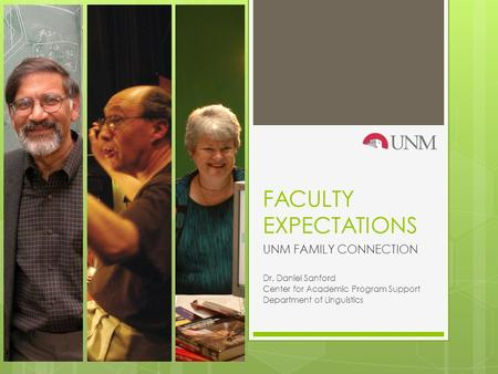 FACULTY EXPECTATIONS UNM FAMILY CONNECTION Dr. Daniel Sanford Center for Academic Program Support Department of Linguistics.