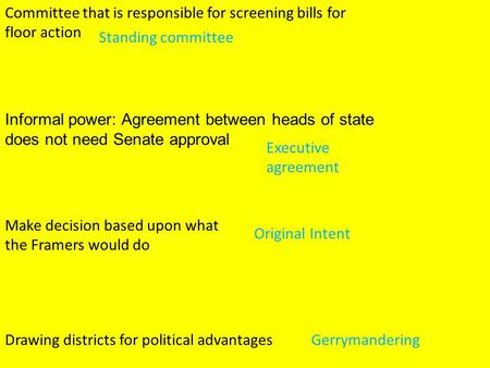 Committee that is responsible for screening bills for floor action Informal power: Agreement between heads of state does not need Senate approval Make.