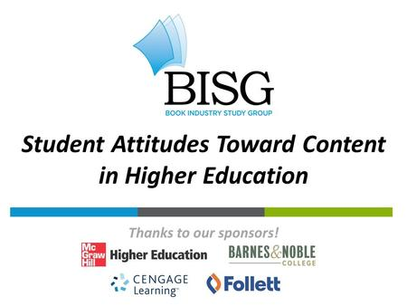 Thanks to our sponsors! Student Attitudes Toward Content in Higher Education.