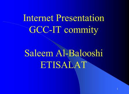 1 Internet Presentation GCC-IT commity Saleem Al-Balooshi ETISALAT.