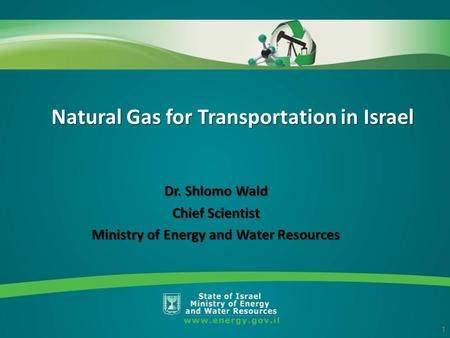 Dr. Shlomo Wald Chief Scientist Ministry of Energy and Water Resources 24 1 Natural Gas for Transportation in Israel.